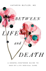 Between Life and Death: A Gospel-Centered Guide to End-Of-Life Medical Care Cover Image