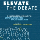 Elevate the Debate Lib/E: A Multi-Layered Approach to Communicating Your Research Cover Image