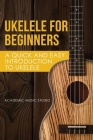Ukelele for Beginners: A Quick and Easy Introduction to Ukelele Cover Image