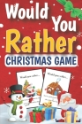 Would You Rather Christmas Game: A Silly Stocking Stuffer Activity Book for Kids Ages 6, 7, 8, 9, 10, 11, and 12 Years Old with Hilarious Questions an Cover Image