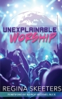 Unexplainable Worship Cover Image