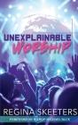 Unexplainable Worship Cover Image