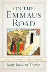 On the Emmaus Road: A Guide for Transitions in Ordained Leadership in Changing Times Cover Image