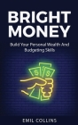 Bright Money: Build Your Personal Wealth And Budgeting Skills, A Simple Path to Manage Your Budget, Controlling Finance, Accounting, Cover Image