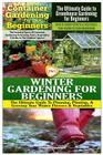Container Gardening for Beginners & the Ultimate Guide to Greenhouse Gardening for Beginners & Winter Gardening for Beginners Cover Image