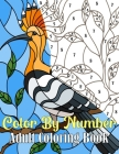 Color By Number: Adult Coloring Book with Large Print Birds, Flowers, Animals and Pretty Patterns (Adult Coloring By Numbers) Cover Image