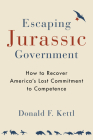 Escaping Jurassic Government: How to Recover America's Lost Commitment to Competence Cover Image