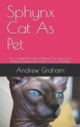 Sphynx Cat As Pet: The Complete Pet Owners Manual On Sphynx Cat Training, Housing, Diet, Health Care And Feeding Cover Image