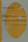 Religion and the Creation of Race and Ethnicity: An Introduction Cover Image