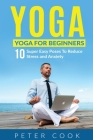 Yoga: Yoga For Beginners 10 Super Easy Poses To Reduce Stress and Anxiety Cover Image