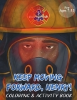 Keep Moving Forward, Henry! Coloring & Activity Book: For Kids Ages 8-12; Fun Activities For Teaching Empathy, Compassion, Self-Empowerment Including Cover Image