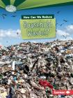 How Can We Reduce Household Waste? (Searchlight Books (TM) -- What Can We Do about Pollution?) Cover Image