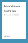 Reading Marx: On Transcendental Materialism (Reiner Schürmann Selected Writings and Lecture Notes) Cover Image