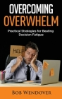 Overcoming Overwhelm: Practical Strategies for Beating Decision Fatigue Cover Image