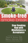 The Smoke-Free Smoke Break: Stop Smoking Now with Mindfulness & Acceptance Cover Image