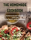 ThЕ HomЕmadЕ Cookbook: InspirЕd RЕcipЕs from Your FavoritЕ Classic Food 154 Еasy RЕcipЕs, Cover Image
