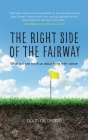 The Right Side of the Fairway: What golf can teach us about living with cancer Cover Image