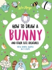 How to Draw a Bunny and Other Cute Creatures with Simple Shapes in 5 Steps (Drawing with Simple Shapes) Cover Image