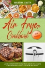 Air Fryer Cookbook: Healthy and Delicious Hot Air Fryer Recipes. More than Healthier Recipes fo Favorite Dishes. Cover Image
