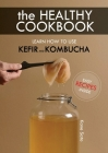 The Healthy Cookbook How to Use Kefir and Kombucha: Learn How to Use Kefir and Kombucha Cover Image
