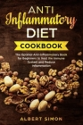 Anti-Inflammatory Diet Cookbook: The Optimal Anti-Inflammatory Book for Beginners to Heal the Immune System and Reduce Inflammation! Cover Image