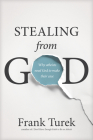 Stealing from God: Why Atheists Need God to Make Their Case Cover Image