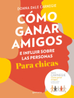 Cómo ganar amigos e influir sobre las personas para chicas / How to Win Friends and Influence People For Teen Girls Cover Image
