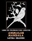 Libro de colorear para adultos - Letra grande - Animales Mandala Cover Image