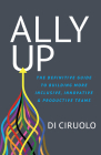 Ally Up: The Definitive Guide to Building More Inclusive, Innovative, and Productive Teams Cover Image