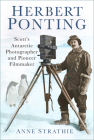 Herbert Ponting: Scott's Antarctic Photographer and Pioneer Filmmaker Cover Image