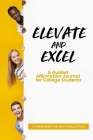 Elevate and Excel: A Guided Affirmation Journal for College Students Cover Image