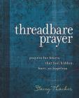 Threadbare Prayer: Prayers for Hearts That Feel Hidden, Hurt, or Hopeless Cover Image