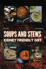 Kidney Friendly Diet Cookbook for Beginners: Soups and Stew Easy-to-Follow Recipes, for every stages of kidney disease Cover Image