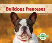 Bulldogs Franceses (French Bulldogs ) (Spanish Version) (Perros (Dogs Set 2)) Cover Image