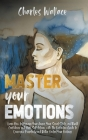 Master your emotions: Learn How to Manage Your Anger, Your Social Skills, and Build Confidence and High Self-Esteem with The Definitive Guid Cover Image