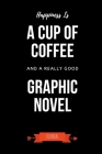 Happiness Is A Cup Of Coffee And A Really Good Graphic Novel Journal: Book Lover Gifts - A Small Lined Notebook (Card Alternative) Cover Image