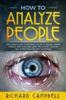 How to Analyze People: The Ultimate GUIDE to Mastering the Art of READING PEOPLE through BODY LANGUAGE. Learn TIPS to detect SIGNS of Lying, Cover Image
