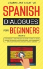 Spanish Dialogues for Beginners Book 2: Over 100 Daily Used Phrases and Short Stories to Learn Spanish in Your Car. Have Fun and Grow Your Vocabulary Cover Image