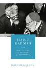 Jesuit Kaddish: Jesuits, Jews, and Holocaust Remembrance Cover Image