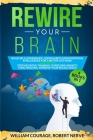 Rewire Your Brain: Build Self-Confidence, Good Habits and Emotional Intelligence for a Better Life NOW! 4 Books In 1: Stop Negative Think Cover Image