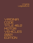 Virginia Code Title 46.2 Motor Vehicles 2021 Edition Cover Image