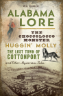 Alabama Lore: The Choccolocco Monster, Huggin' Molly, the Lost Town of Cottonport and Other Mysterious Tales Cover Image