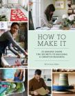 How to Make It: 25 Makers Share the Secrets to Building a Creative Business (Art Books, Graphic Design Books, Books About Artists) Cover Image