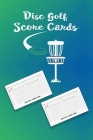 Disc Golf ScoreCards: Be the perfect disc golf score keeper using this awesome book of scoring sheets to track your disc golf games. 216 tot Cover Image