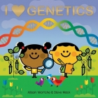I Love Genetics: Explore with sliders, lift-the-flaps, a wheel, and more! Cover Image