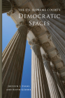 The U.S. Supreme Court's Democratic Spaces (Studies in American Constitutional Heritage) Cover Image