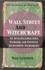 Wall Street and Witchcraft: An Investigation Into Extreme and Unusual Investment Techniques Cover Image