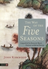 The Way of the Five Seasons: Living with the Five Elements for Physical, Emotional, and Spiritual Harmony Cover Image