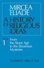A History of Religious Ideas, Volume 1: From the Stone Age to the Eleusinian Mysteries Cover Image