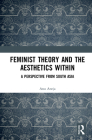 Feminist Theory and the Aesthetics Within: A Perspective from South Asia Cover Image